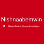 Nishnaabemwin: Odawa & Eastern Ojibwe Online Dictionary