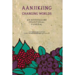 Aanjikiing: Changing Worlds - An Anishinaabe Traditional Funeral