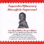 Nagamodaa Ojibwemong Abinoojiinh-Nagamonan - Let's Sing Children Songs in Ojibwe