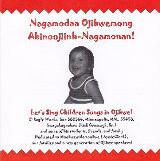 Nagamodaa Ojibwemong Abinoojiinh-Nagamonan – Let's Sing Children Songs in Ojibwe