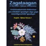 Zagataagan - A Northern Ojibwe Dictonary - Volume 1 English to Ojibwe
