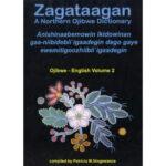 Zagataagan - A Northern Ojibwe Dictonary - Volume 2 Ojibwe to English