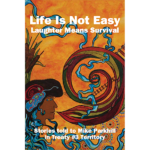 Life is Not Easy, Laughter Means Survival: Stories told to Mike Parkhill in Treaty #3 Territory